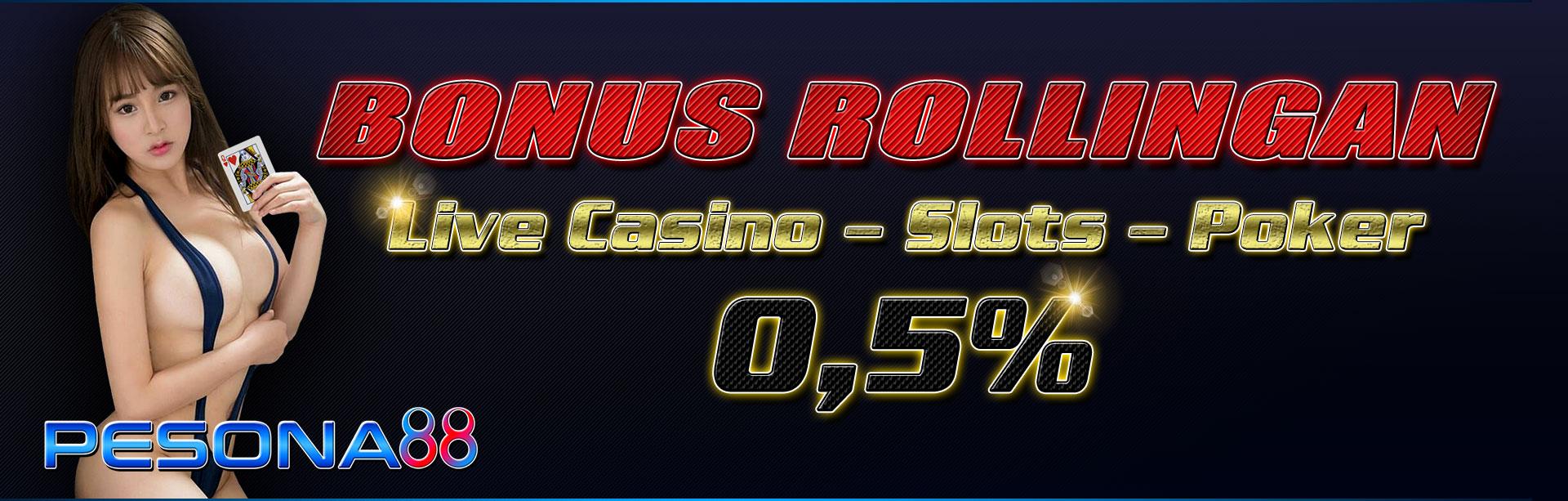 Bonus Rollingan Live Casino, Slots, Poker